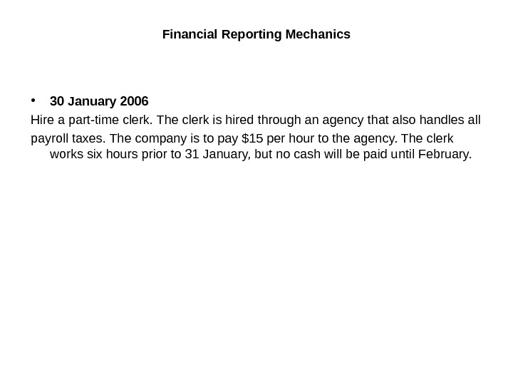 Financial Reporting Mechanics • 30 January 2006 Hire a part-time clerk. The clerk is