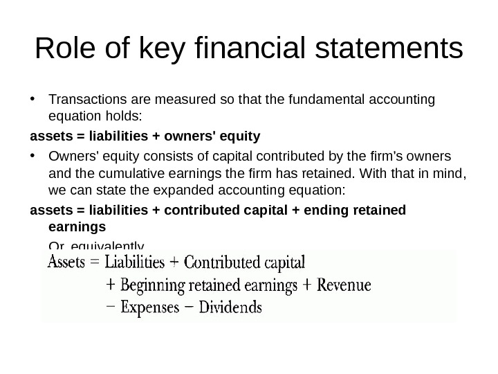 Role of key financial statements • Transactions are measured so that the fundamental accounting