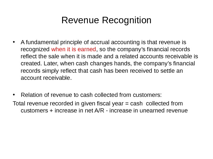 Revenue Recognition • A fundamental principle of accrual accounting is that revenue is recognized