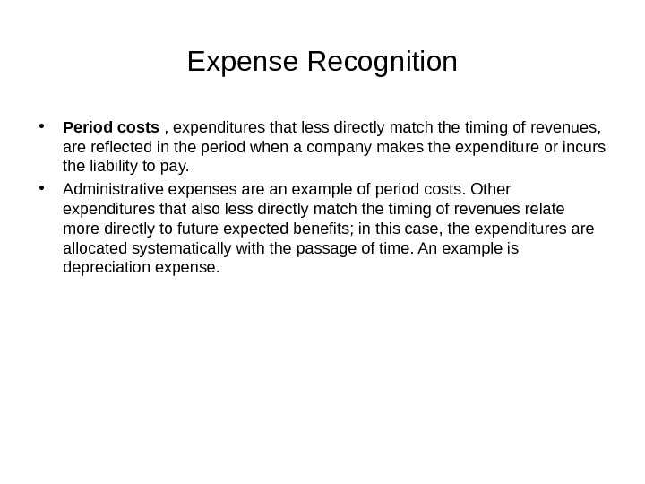Expense Recognition • Period costs , expenditures that less directly match the timing of