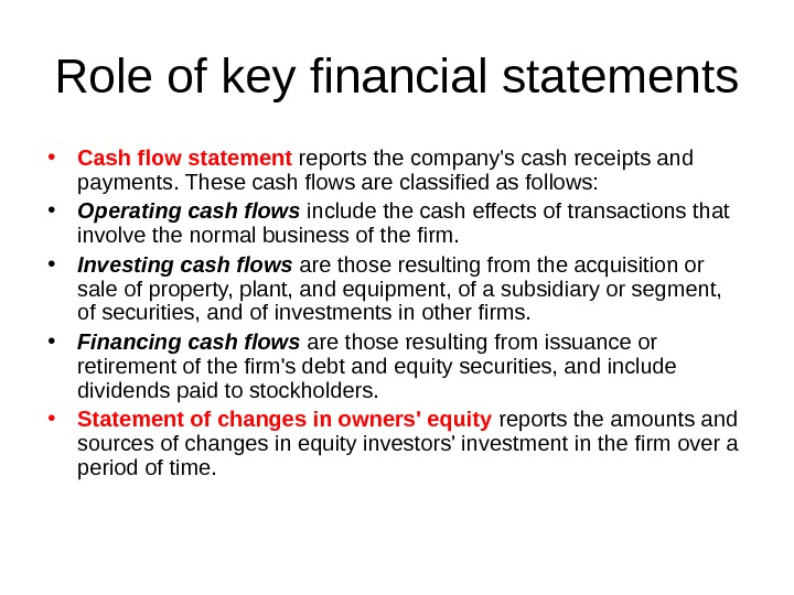 Role of key financial statements • Cash flow statement reports the company's cash receipts
