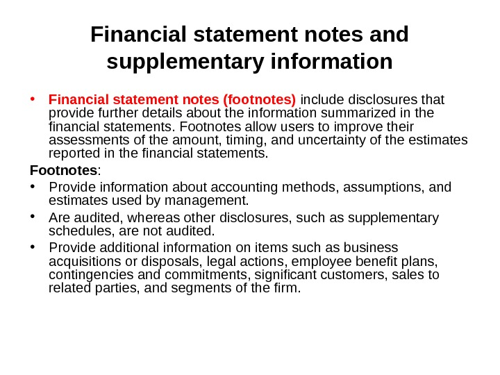 Financial statement notes and supplementary information • Financial statement notes (footnotes) include disclosures that