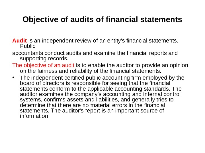 Objective of audits of financial statements Audit is an independent review of an entity's