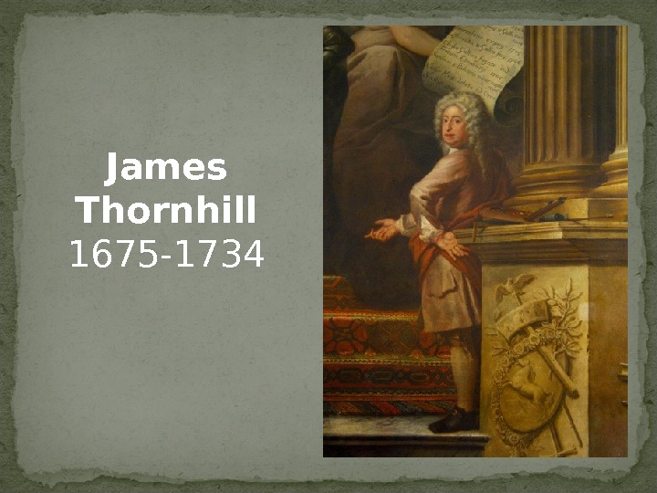 James Thornhill 1675 -1734