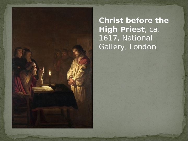 Christ before the High Priest , ca.  1617, National Gallery, London