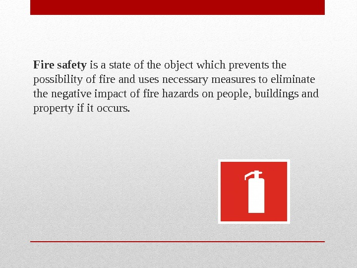 Fire safety is a state of the object which prevents the possibility of fire and uses