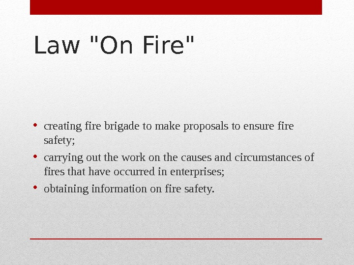 Law On Fire  • creating fire brigade to make proposals to ensure fire safety;