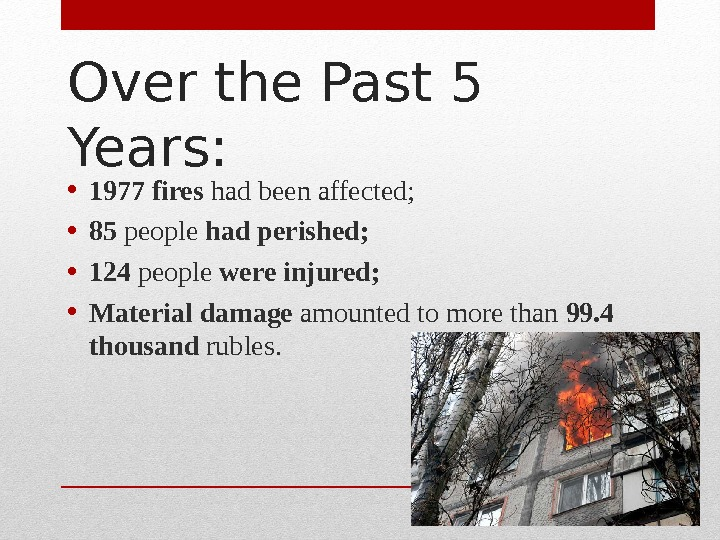 Over the Past 5 Years:  • 1977  fires had been affected;  • 85