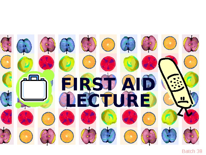 FIRST AID LECTURE Batch 38