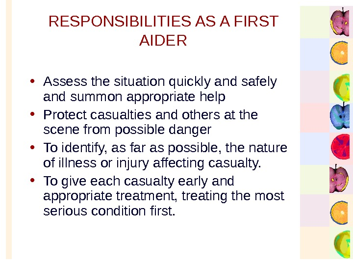 RESPONSIBILITIES AS A FIRST AIDER • Assess the situation quickly and safely and summon