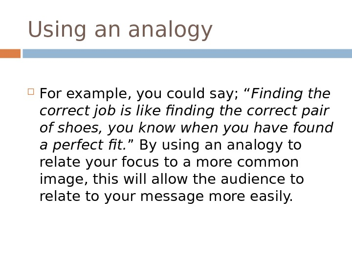 "Using an analogy For example, you could say; "" Finding the correct job is like finding"