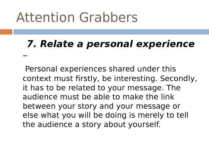Attention Grabbers 7. Relate a personal experience  – Personal experiences shared under this context must