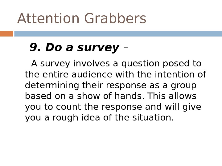 Attention Grabbers 9. Do a survey –  A survey involves a question posed to the