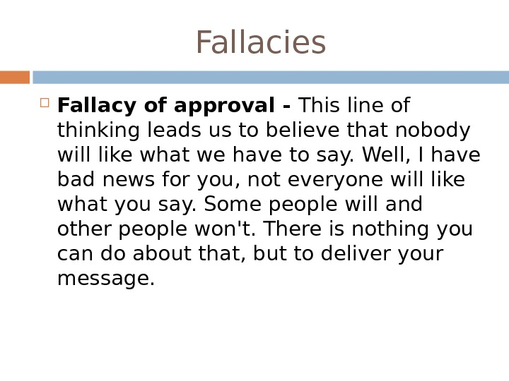 Fallacy of approval - This line of thinking leads us to believe that nobody will