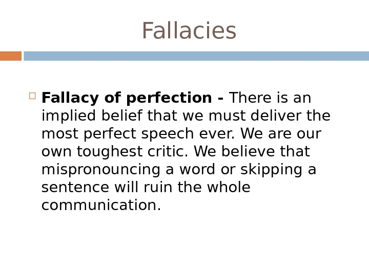 Fallacy of perfection - There is an implied belief that we must deliver the most