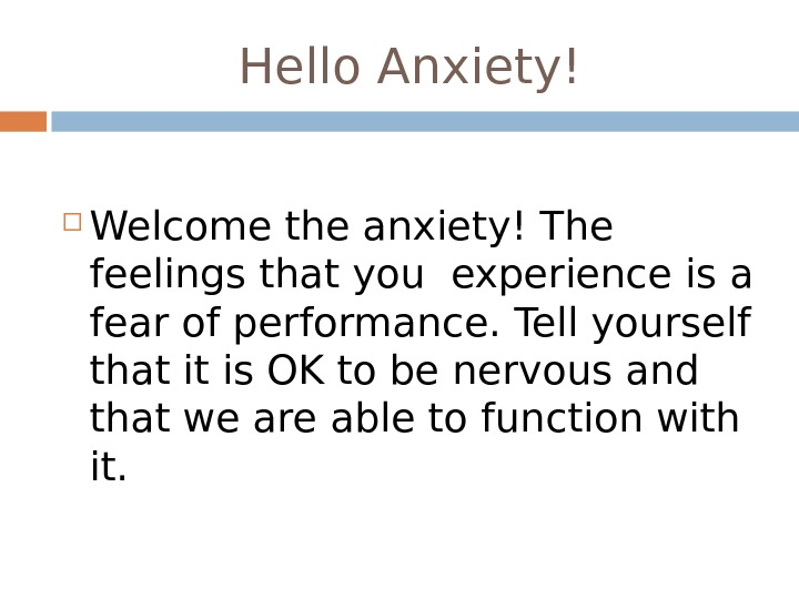 Hello Anxiety! Welcome the anxiety! The feelings that you experience is a fear of performance. Tell