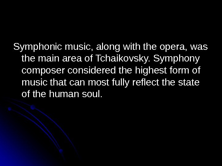 Symphonic music, along with the opera, was the main area of Tchaikovsky. Symphony composer