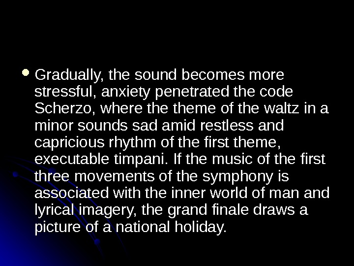 Gradually, the sound becomes more stressful, anxiety penetrated the code Scherzo, where the theme