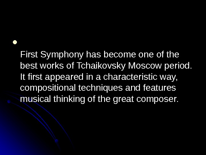 First Symphony has become one of the best works of Tchaikovsky Moscow period.