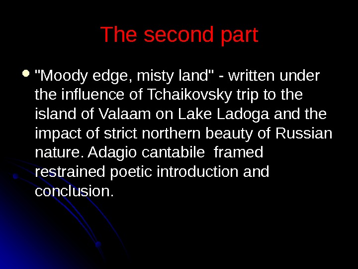 The second part Moody edge, misty land - written under the influence of Tchaikovsky