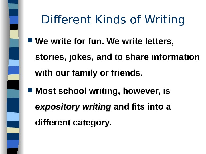 We write for fun. We write letters,  stories, jokes, and to share information with