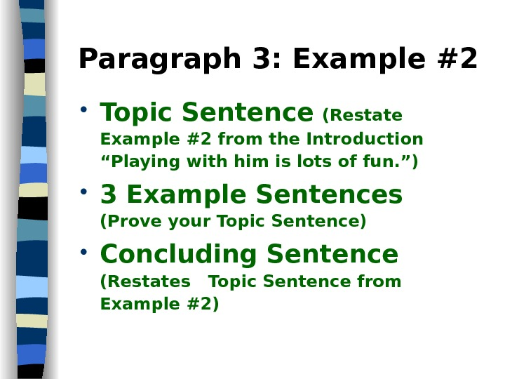 "Paragraph 3: Example #2 Topic Sentence  (Restate Example #2 from the Introduction ""Playing with him"