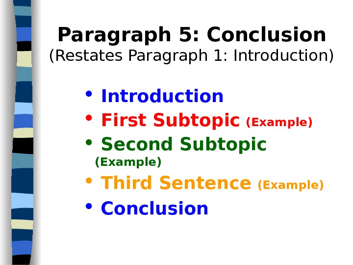 Paragraph 5: Conclusion (Restates Paragraph 1: Introduction)  Introduction  First Subtopic  (Example)  Second