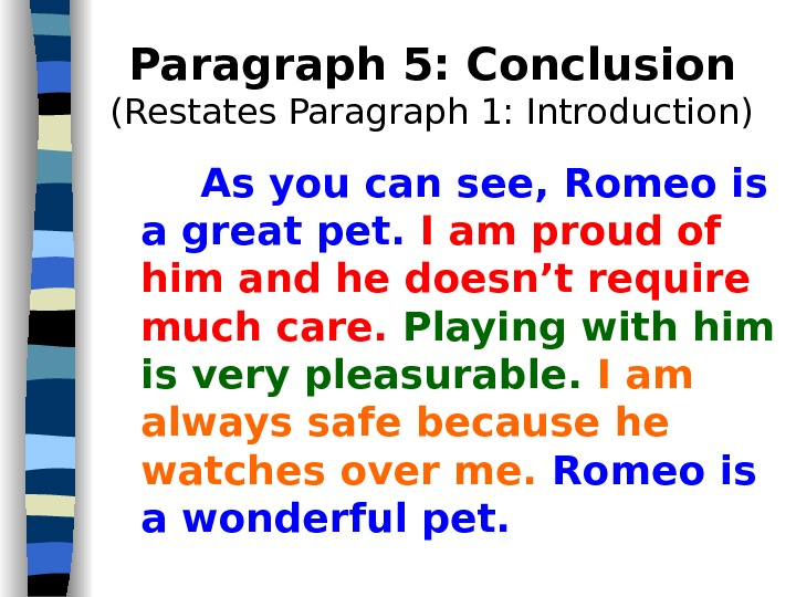 Paragraph 5: Conclusion (Restates Paragraph 1: Introduction) As you can see, Romeo is a great pet.