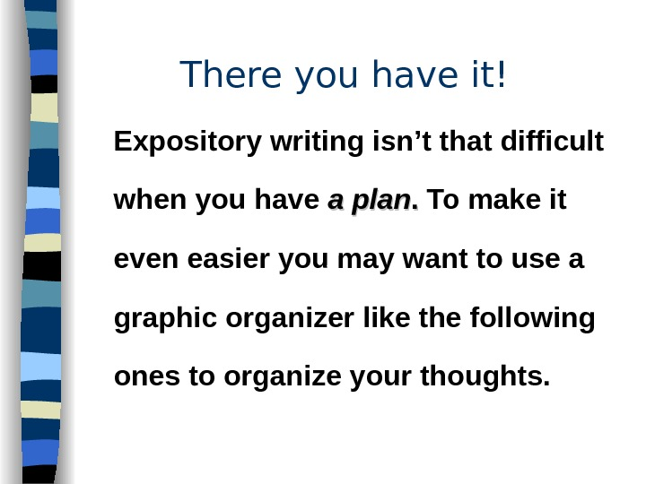 There you have it! Expository writing isn't that difficult when you have a plan. .