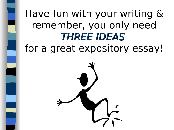 Have fun with your writing & remember, you only need  THREE IDEAS  for a