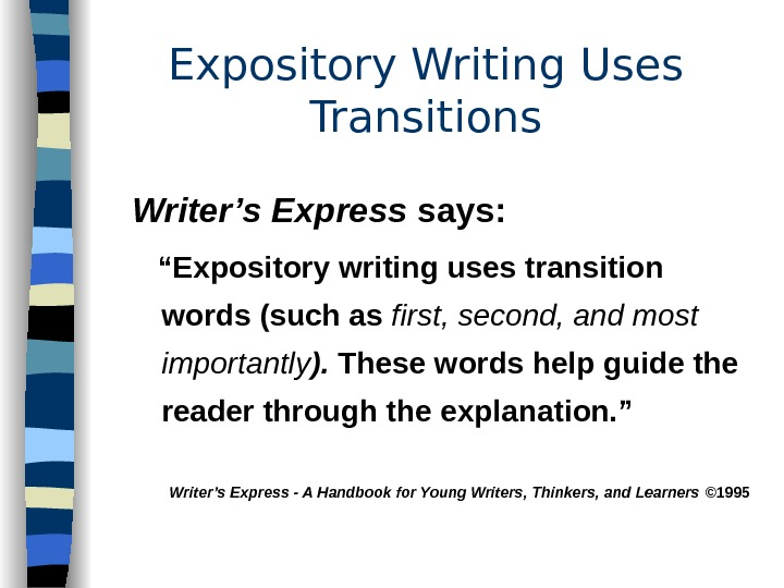 "Expository Writing Uses Transitions Writer's Express says: "" Expository writing uses transition words (such as first,"
