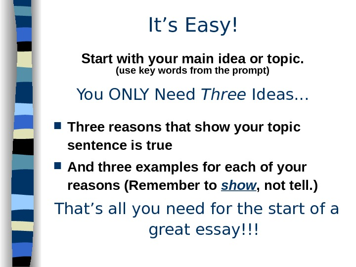 It's Easy! You ONLY Need Three Ideas. . . Start with your main idea or topic.
