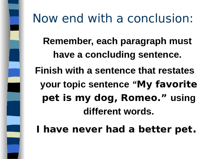 Now end with a conclusion: Remember, each paragraph must have a concluding sentence.  Finish with