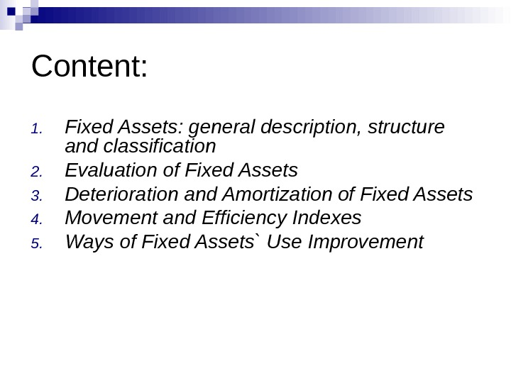 Content: 1. Fixed Assets: general description, structure and classification 2. Evaluation of Fixed Assets 3. Deterioration