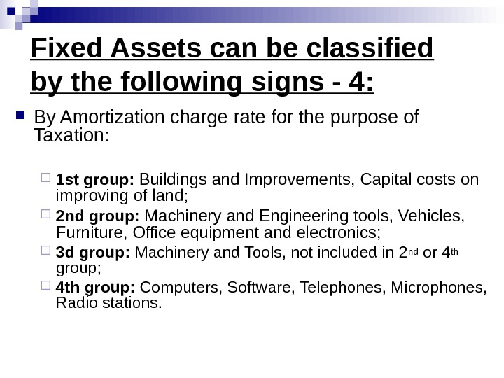 Fixed Assets can be classified by the following signs - 4 :  By Amortization charge