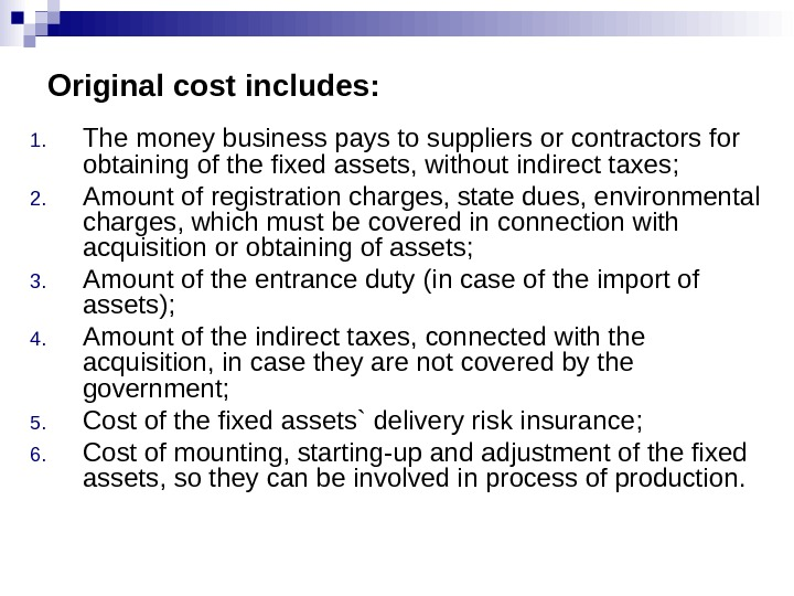Original cost includes: 1. The money business pays to suppliers or contractors for obtaining of the