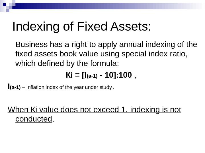 Indexing of Fixed Assets: Business has a right to apply annual indexing of the fixed assets