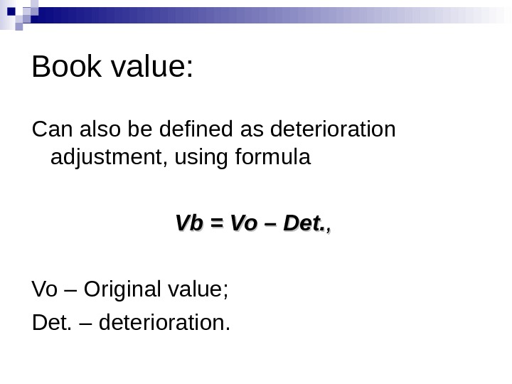 Book value: Can also be defined as deterioration adjustment, using formula Vb. Vb = = Vo.