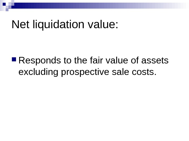 Net liquidation value:  Responds to the fair value of assets excluding prospective sale costs.