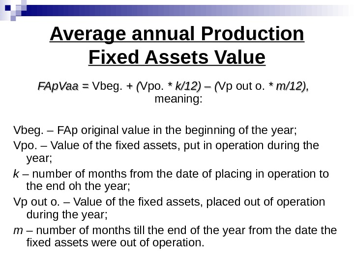 Average annual Production Fixed Assets Value FAp. Vaa = = Vbeg.  + ( Vpo.