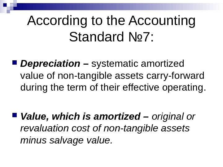 According to the Accounting Standard № 7 :  Depreciation – systematic amortized value of non-tangible