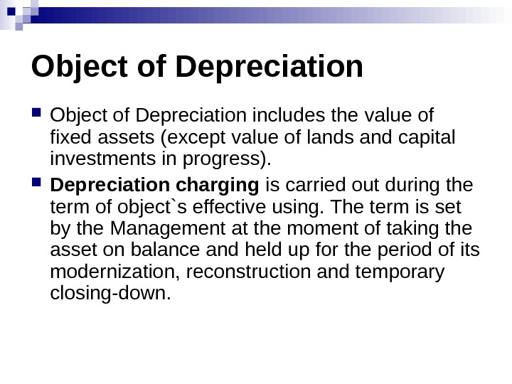 Object of Depreciation includes the  value of fixed assets (except value of lands and capital