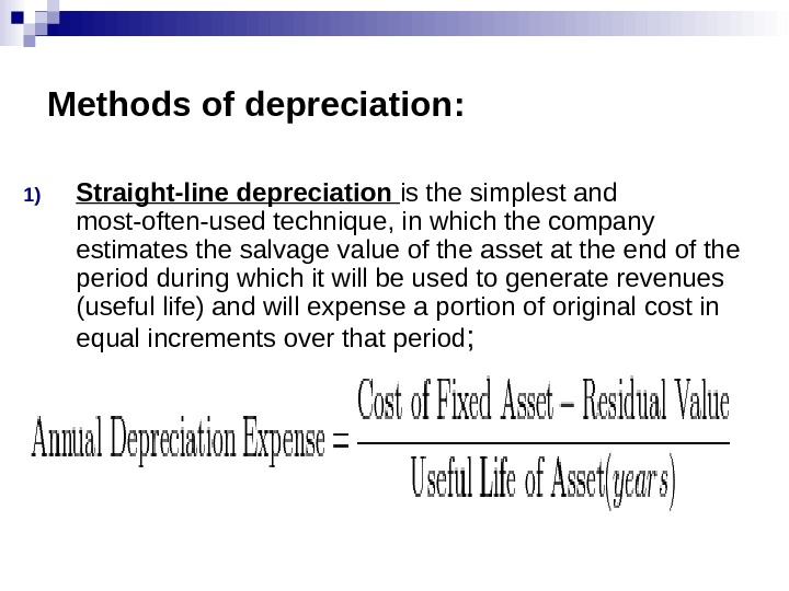 Methods of depreciation : 1) Straight-line depreciation is the simplest and most-often-used technique, in which the