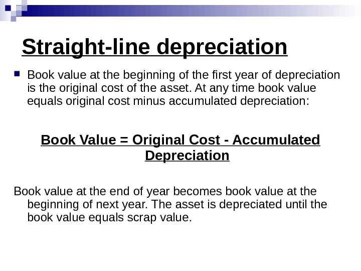 Straight-line depreciation Book value at the beginning of the first year of depreciation is the original