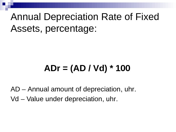 Annual Depreciation Rate of Fixed Assets, percentage: ADr = ( AD  /  Vd )