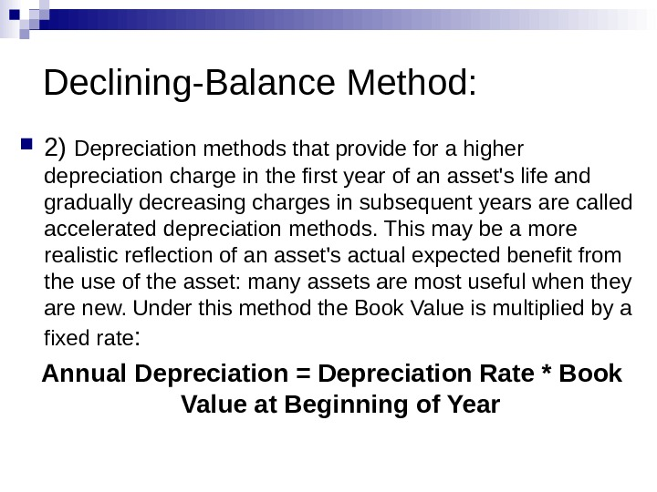 Declining-Balance Method:  2) Depreciation methods that provide for a higher depreciation charge in the first