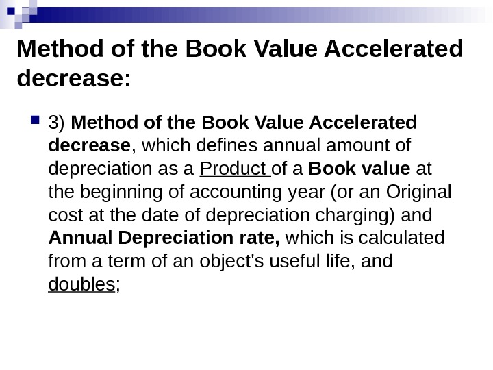 Method of the Book Value Accelerated decrease:  3) Method of the Book Value Accelerated decrease