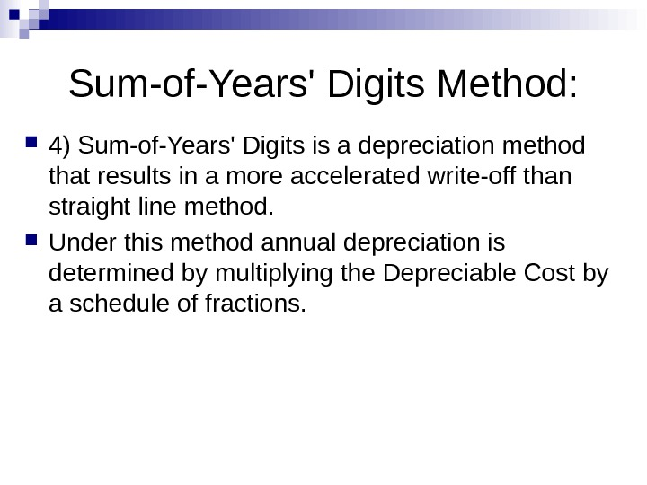 Sum-of-Years' Digits Method:  4) Sum-of-Years' Digits is a depreciation method that results in a more