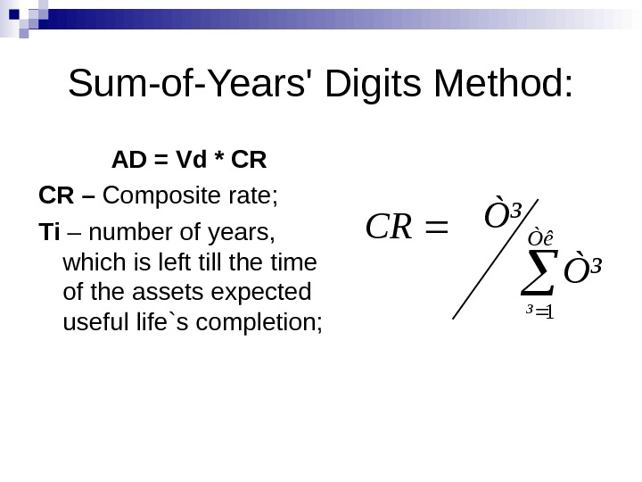 Sum-of-Years' Digits Method: AD = Vd * CR CR – Composite rate ; Ті – number