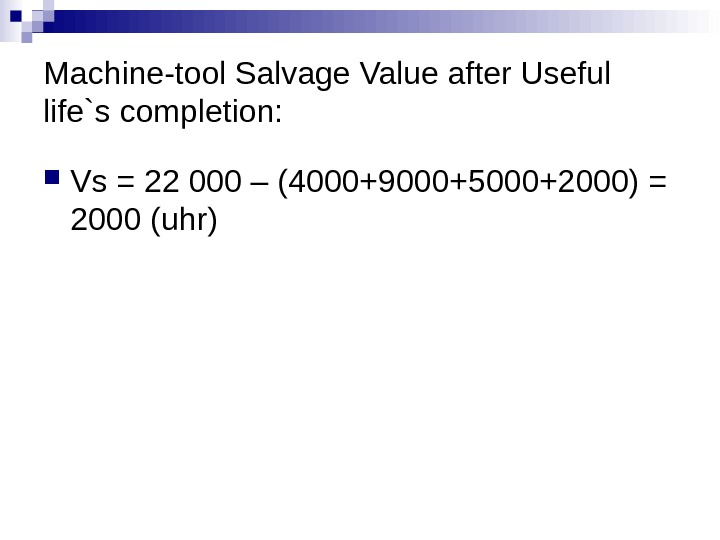 Machine-tool Salvage Value after Useful life`s completion:  Vs = 22 000 – ( 4 000+